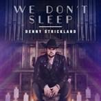 Denny Strickland  'We Don't Sleep'