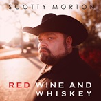 Scotty Ray Morton  'Red Wine and Whiskey'